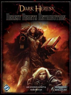 Dark Heresy - Heresy Begets Retribution
